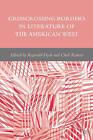 Crisscrossing Borders in Literature of the American West by Cheli Reutter, Reginald Dyck (Hardback, 2009)