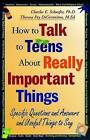 How to Talk to Teens About Really Important Things: Specific Questions and Answers and Useful Things to Say by Charles E. Schaefer, Theresa Foy DiGeronimo (Paperback, 1999)