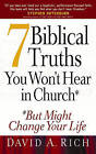 7 Biblical Truths You Won't Hear in Church: ..But Might Change Your Life by David A. Rich (Paperback, 2006)
