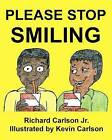 Please Stop Smiling - Story about Schizophrenia and Mental Illness for Children by Richard Carlson Jr (Paperback / softback, 2012)