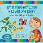 What Happens When a Loved One Dies?: Our First Talk about Death by Dr Jillian Roberts (Hardback, 2016)