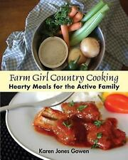 Farm Girl Country Cooking : Hearty Meals for the Active Family by Karen Jones...