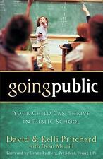 Going Public : Your Child Can Thrive in Public School by Kelli Pritchard, David Pritchard and Dean Merrill (2008, Paperback)