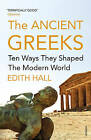 The Ancient Greeks: Ten Ways They Shaped the Modern World by Edith Hall (Paperback, 2016)