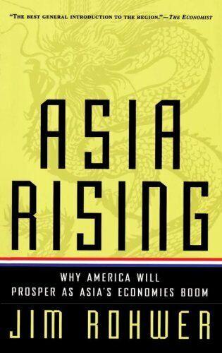 Asia Rising: Why Amerika Will Prosper als Asia's Economies Boom von Rohwer, Jim