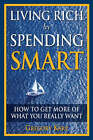 Living Rich by Spending Smart: How to Get More of What You Really Want by Gregory Karp (Paperback, 2008)