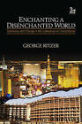 Enchanting a Disenchanted World: Continuity and Change in the Cathedrals of Consumption by George F. Ritzer (Paperback, 2009)