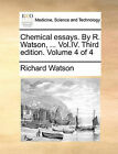 Chemical Essays. by R. Watson, ... Vol.IV. Third Edition. Volume 4 of 4 by Richard Watson (Paperback / softback, 2010)
