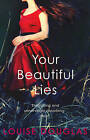 Your Beautiful Lies by Louise Douglas (Paperback, 2014)