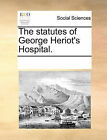 The Statutes of George Heriot's Hospital. by Multiple Contributors (Paperback / softback, 2010)