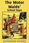 The Motor Maids' School Days by Katherine Stokes (Paperback / softback, 2014)