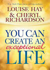 You Can Create an Exceptional Life by Louise L Hay, Cheryl Richardson (Hardback)