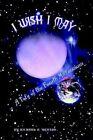 I Wish I May a Tale of The Fourth Millennium by Richard O Benton 9781403358455