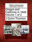 Oregon and California in 1848. Volume 1 of 2 by J Quinn Thornton (Paperback / softback, 2012)