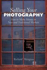 Selling Your Photography: How to Make Money in New and Traditional-ExLibrary