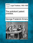 The Solicitors' Patent Practice. by George Frederick Emery (Paperback / softback, 2010)