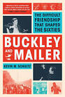 Buckley and Mailer: The Difficult Friendship That Shaped the Sixties by Kevin M. Schultz (Paperback, 2016)