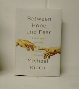 Between Hope and Fear: A History of Vaccines and Human Immunity Michael Kinch