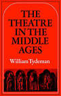 The Theatre in the Middle Ages: Western European Stage Conditions, c. 800-1576 by William Tydeman (Paperback, 1979)