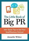 The Little Book of Big PR: 100+ Quick Tips to Get Your Business Noticed by Jennefer Witter (Paperback / softback, 2014)