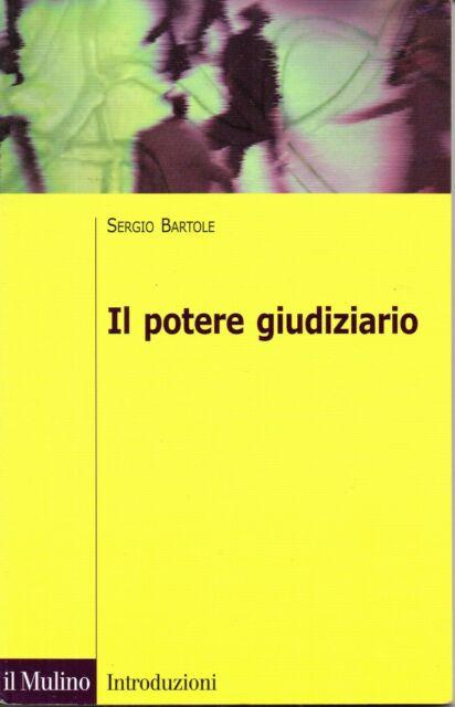 SERGIO BARTOLE - IL POTERE GIUDIZIARIO - 2008 IL MULINO