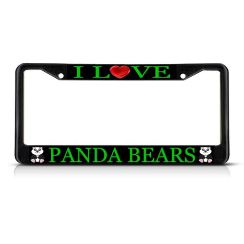 I LOVE PANDA BEARS Black Metal Heavy Duty License Plate Frame Tag Border