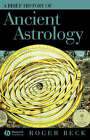 A Brief History of Ancient Astrology by Roger Beck (Hardback, 2006)