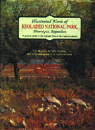 Illustrated Flora of Keoladeo National Park, Bharatpur, Rajasthan : A General...