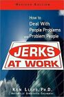 Jerks at Work: How to Deal with People Problems and Problem People by Ken Lloyd (Paperback, 2005)