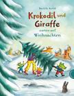 Krokodil und Giraffe: Krokodil und Giraffe warten auf Weihnachten von Daniela Kulot (2013, Gebundene Ausgabe)