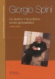 Lo storico e la politica: scritti giornalistici (1945-1961) - [Polistampa]
