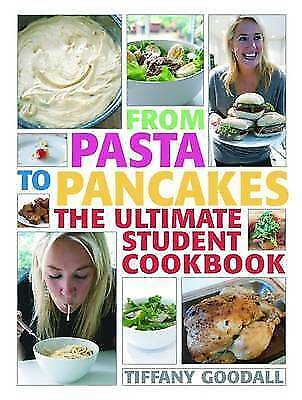 """AS NEW"" Tiffany Goodall, From Pasta to Pancakes: The Ultimate Student Cookbook,"