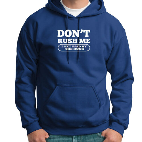 Don/'t Rush Me I Get Paid By The Hour T-shirt Funny Work Job Hoodie Sweatshirt