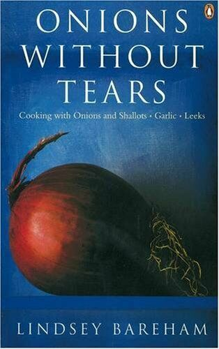 Onions without Tears: Cooking with Onions and Shallots, Garlic and Leeks (Pengu