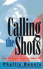 Calling the Shots: How Washington Dominates Today's UN by Phyllis Bennis (Paperback, 2004)