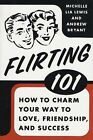 Flirting 101: How to Charm Your Way to Love, Friendship, and Success by Andrew Bryant, Michelle Lia Lewis (Paperback / softback)