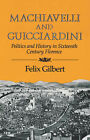 Machiavelli and Guicciardini: Politics and History in Sixteenth-Century Florence by Felix Gilbert (Paperback, 1984)