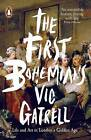 The First Bohemians: Life and Art in London's Golden Age by Vic Gatrell (Paperback, 2014)