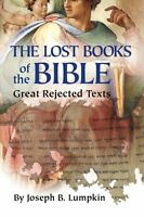 Lost Books Of The Bible: The Great Rejected Texts By Joseph B. Lumpkin, (paperba