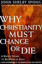 Why Christianity Must Change or Die: A Bishop Speaks To Believers In Exile A Ne