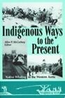 Indigenous Ways to the Present: Native Whaling in the Western Arctic by University of Utah Press,U.S. (Microfilm, 2004)