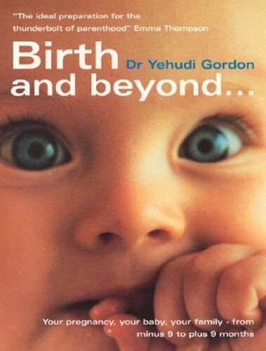 1 of 1 - Birth And Beyond: The Definitive Guide to Your Pregnancy, Your Birth, Your Fam,