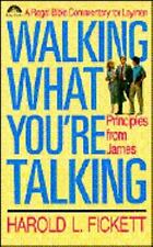 Walking What You're Talking : Principles from James (Bible Commentary for Layme