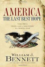 America : The Last Best Hope - From the Age of Discovery to a World at War by William J. Bennett (2006, Hardcover)