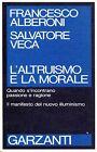 Alberoni Francesco Veca Salvatore L'ALTRUISMO E LA MORALE =1a edizione