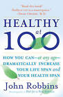 Healthy at 100: The Scientifically Proven Secrets of the World's Healthiest and Longest-Lived Peoples by John Robbins (Paperback, 2007)