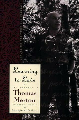 Learning to Love: Exploring Solitude and Freedom- The Journal of Thomas Merto...