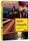 Nachtfotografie - Perfekte Nachtaufnahmen leicht gemacht von Karsten Kettermann (2017, Gebundene Ausgabe)