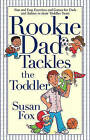 Rookie Dad Tackles the Toddler by Susan Fox (Paperback / softback, 2005)