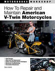 How to Repair and Maintain American V-twin Motorcycles by Sara Liberte (Paperback, 2006)